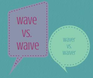 wave vs waive and waver vs waiver