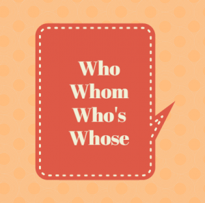 Who vs. Whom & Who's vs. Whose