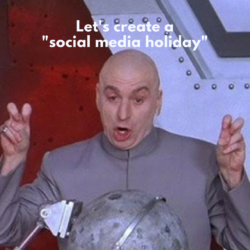 "Dr. Evil making air quotes with the caption ""Let's create a 'social media holiday.'"""