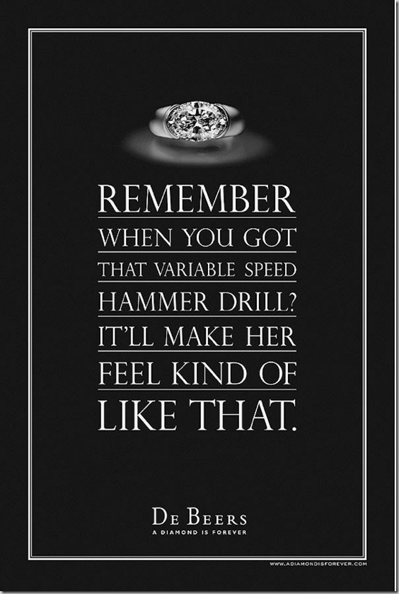 A print ad for De Beers that reads: Remember when you got that variable speed hammer drill? It'll make her feel kind of like that.