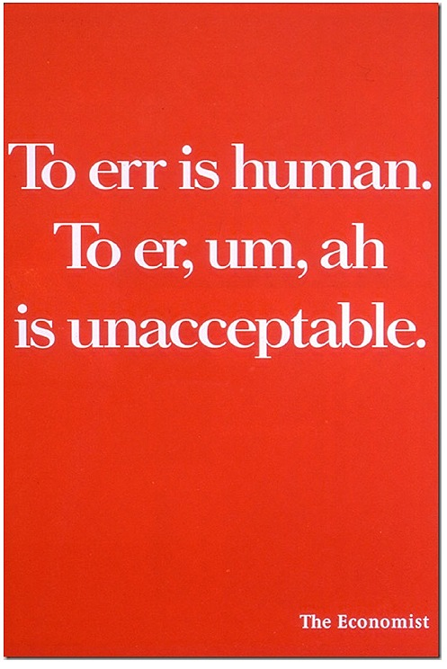 "An Economist ad that reads ""To err is human. To er, um, ah is unacceptable."""