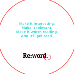 Our motto: Make it interesting. Make it relevant. Make it worth reading and it'll get read.