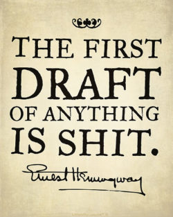 Quote from Ernest Hemingway that relates to copyediting: The first draft of anything is shit.