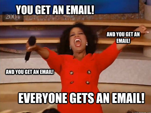 "Oprah screaming ""You get an email, you get an email!"""