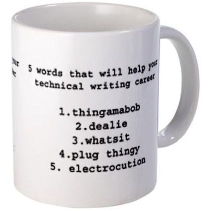 A mug with five words that will help you with technical writing: thingamabob, dealie, whatsit, plug thing and electrocution