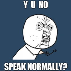 The Y U No Speak Normally meme — a problem when writing a white paper